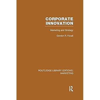 Corporate Innovation RLE Marketing  Marketing and Strategy by Foxall & Gordon