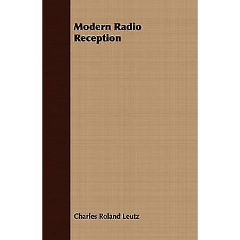 Modern Radio Reception by Leutz & Charles Roland
