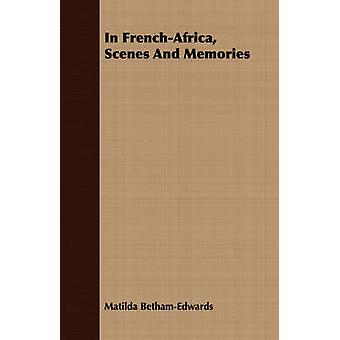 In FrenchAfrica Scenes And Memories by BethamEdwards & Matilda