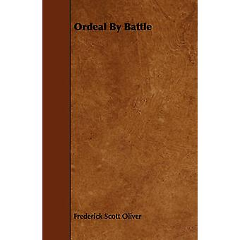 Ordeal By Battle by Oliver & Frederick Scott