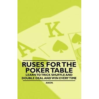 Ruses for the Poker Table  Learn to Trick Shuffle and Double Deal and Win Every Time by Anon
