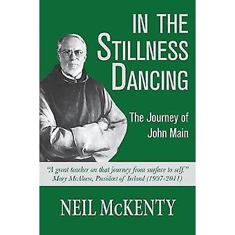In The Stillness Dancing The Journey of John Main by McKenty & Neil