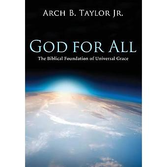 God for All The Biblical Foundation of Universal Grace by Taylor & Arch B. & Jr.