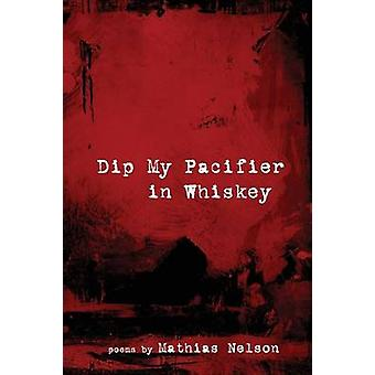 Dip My Pacifier in Whiskey by Nelson & Mathias