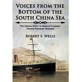 Voices from the Bottom of the South China Sea   The Untold Story of Americas Largest Chinese Emigrant Disaster by Wells & Robert S.