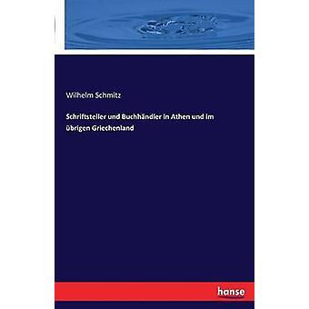 Schriftsteller und Buchhndler in Athen und im brigen Griechenland by Schmitz & Wilhelm