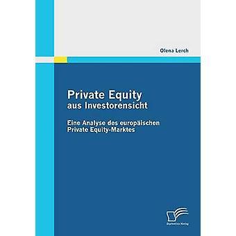 Private Equity Aus Investorensicht Eine Analyse Des Europaischen Private EquityMarktes by Lerch & Olena