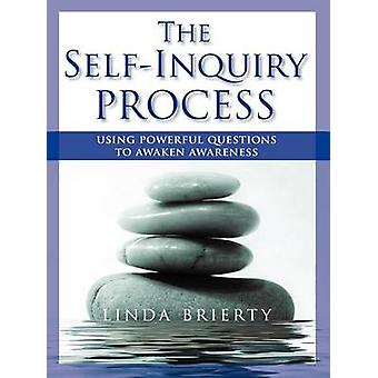 The SelfInquiry Process Using Powerful Questions to Awaken Awareness by Brierty & Linda