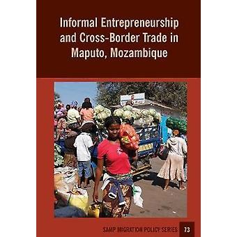 Informal Entrepreneurship and CrossBorder Trade in Maputo Mozambique by Raimundo & Ines