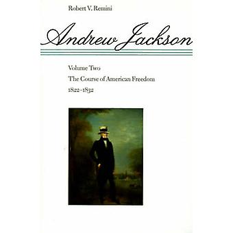 Andrew Jackson - Volume 2 - The Course of American Freedom - 1822-1832