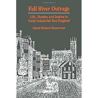 Fall River Outrage - Life - Murder - and Justice in Early Industrial N