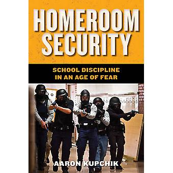 Homeroom Security - School Discipline in an Age of Fear by Aaron Kupch