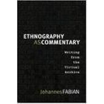 Ethnography as Commentary - Writing from the Virtual Archive by Johann
