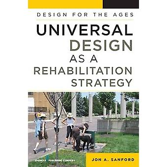 Universal Design as a Rehabilitation Strategy - Design for the Ages by