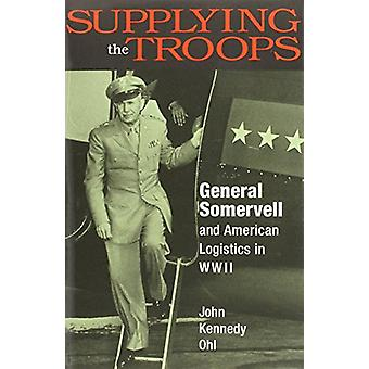 Supplying the Troops - General Somervell and American Logistics in WWI