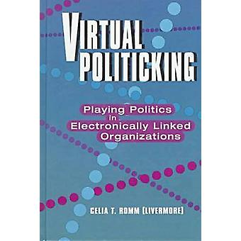 Virtual Politicking - Playing Politics in Electronically Linked Organi