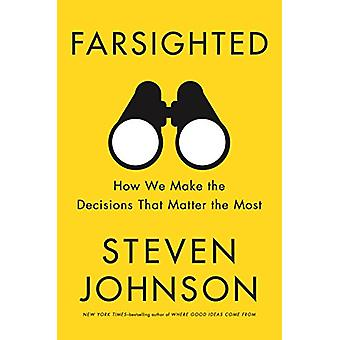 Farsighted - How We Make the Desicions That Matter the Most by Steven