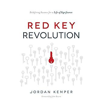 Red Key Revolution - Redefining Success for a Life of Significance by
