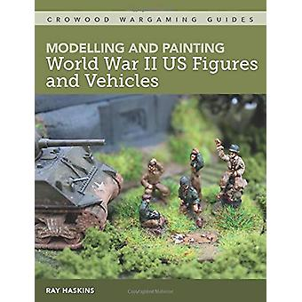 Modelling and Painting WWII US Figures and Vehicles by Ray Haskins -