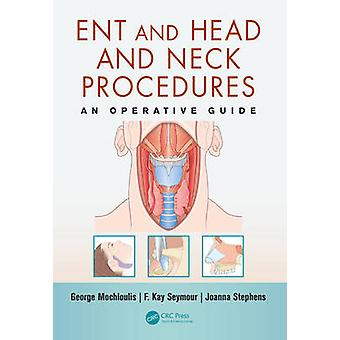 ENT and Head and Neck Procedures - An Operative Guide by George Mochlo