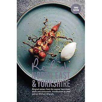 Relish North East and Yorkshire - Original recipes from the regions be