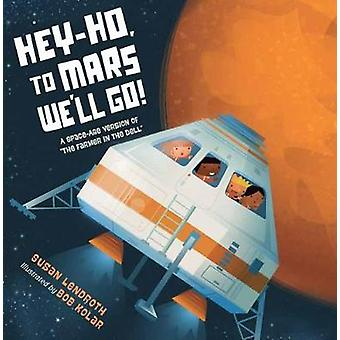 Hey-Ho - to Mars We'll Go! by Susan Lendroth - 9781623541002 Book