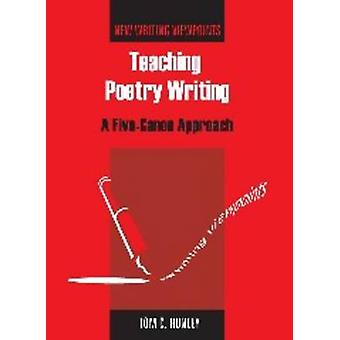 Teaching Poetry Writing - A Five-canon Approach by Tom C. Hunley - 978