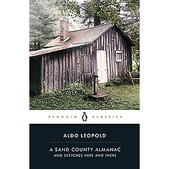 A Sand County Almanac - And Sketches Here and There by Aldo Leopold -