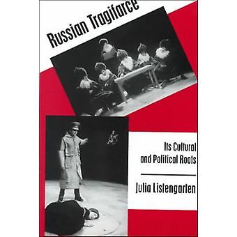 Russian Tragifarce - Its Cultural and Political Roots by Julia Listeng