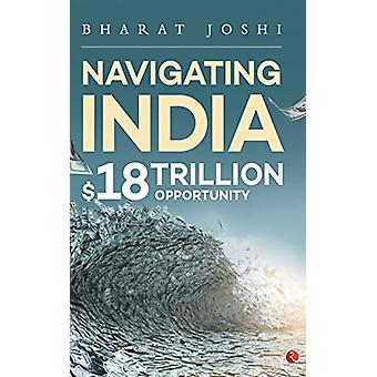 NAVIGATING INDIA - $18 Trillion Opportunity by Bharat Joshi - 97881291