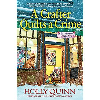 A Crafter Quilts A Crime - A Handcrafted Mystery by Holly Quinn - 9781