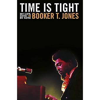 Time is Tight - The Autobiography of Booker T Jones by Booker T. Jones