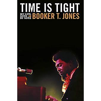 Time is Tight - De autobiografie van Booker T Jones door Booker T. Jones