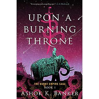 Upon a Burning Throne door -Ashok -K. Banker - 97803582995 Boek