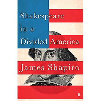 Shakespeare in a Divided America by James Shapiro - 9780571338887 Book