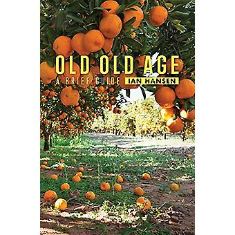 Old Old Age - A Brief Guide by Ian Hansen - 9781925984361 Book
