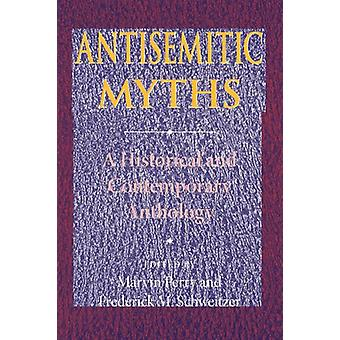 Antisemitic Myths - A Historical and Contemporary Anthology by Marvin