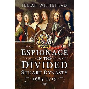 Espionage in the Divided Stuart Dynasty by Whitehead & Julian