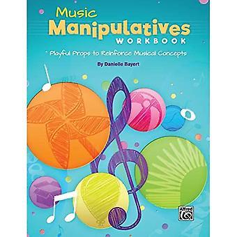 Muziek manipulatives Werkboek: speelse rekwisieten om muzikale concepten te versterken