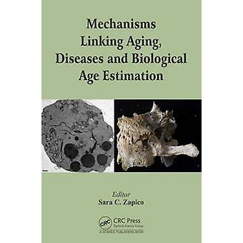 Mechanisms Linking Aging Diseases and Biological Age Estimation by Edited by Sara C Zapico
