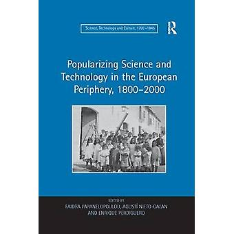 Popularizing Science and Technology in the European Periphery 18002000 by Faidra Papanelopoulou