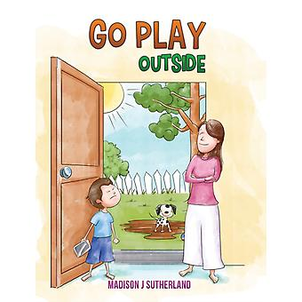 Go Play Outside by Madison J Sutherland
