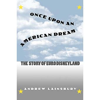 Once Upon an American Dream - The Story of Euro Disneyland by Andrew L
