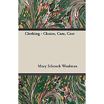 Clothing - Choice - Care - Cost by Mary Schenck Woolman - 97814067817