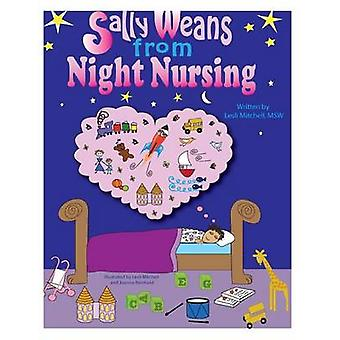 Sally Weans from Night Nursing by Lesli D Mitchell Msw - Lesli Mitche