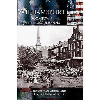 Williamsport - Boomtown on the Susquehanna by Jr Louis E Hunsinger - 9