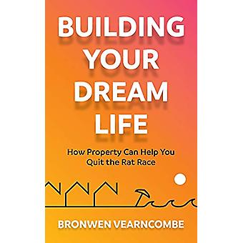 Building Your Dream Life - How Property Can Help You Quit the Rat Race