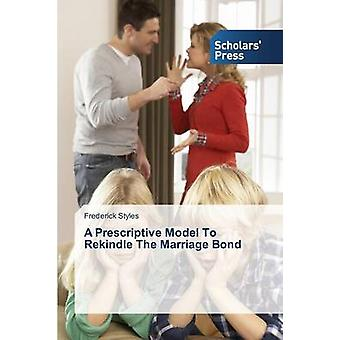A Prescriptive Model to Rekindle the Marriage Bond by Styles Frederic