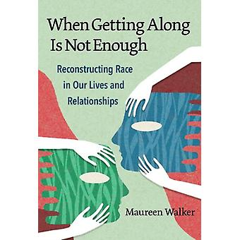 When Getting Along Is Not Enough by Other Maureen Walker