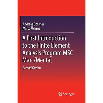 A First Introduction to the Finite Element Analysis Program MSC MarcMentat by Andreas OEchsnerMarco OEchsner